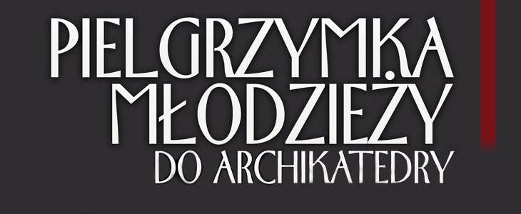 Pielgrzymka Młodzieży i Społeczności Szkół im. Jana Pawła II do Archikatedry